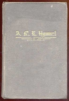 The African Methodist Episcopal Church Hymn and Tune Book Adapted to the Doctrines and Usages of...