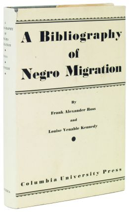 A Bibliography of the Negro Migration. Frank Alexander ROSS, Louise Venable Kennedy