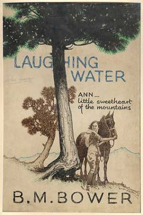 Original Dust Jacket Art: Laughing Water by B.M. Bower. Eugene HASTAIN, artist, B M. Bower