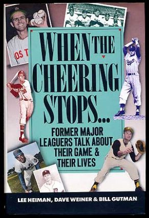 When the Cheering Stops: Ex-Major Leaguers Talk about their Game and Their Lives. Lee HEIMAN,...