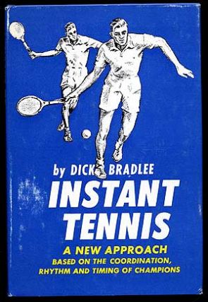 Instant Tennis: A New Approach based on the Coordination, Rhythm and Timing of Champions. Dick BRADLEE.