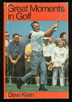 Great Moments in Golf. Dave KLEIN