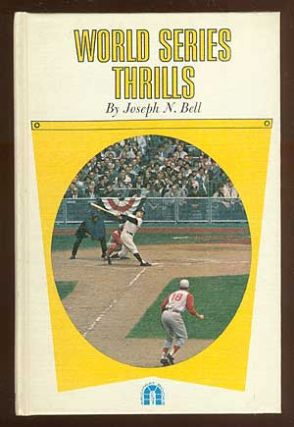 World Series Thrills: Ten Top Thrills from 1912 to 1960. Joseph N. BELL