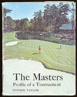 The Masters: All about Its History, Its Records, Its Players, Its Remarkable Course and Even More...