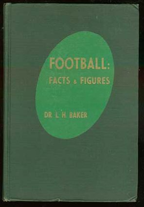 Football: Facts and Figures. L. H. BAKER