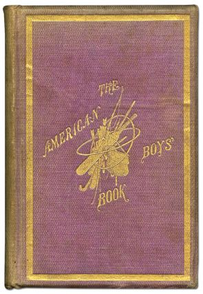 The American Boy's Book of Sports and Games: A Repository of In-and-Out-Door Amusements for Boys and Youth. Illustrated with over Six Hundred Engravings