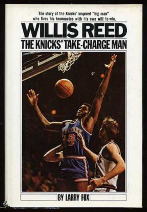 Willis Reed: Take-Charge Man of the Knicks. Larry FOX