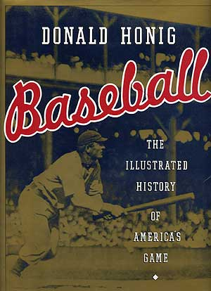 Baseball: The Illustrated History of America's Game. Donald HONIG