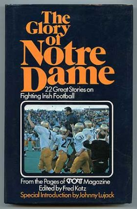 The Glory of Notre Dame: 22 Great Stories on Fighting Irish Football from the Pages of Sport...
