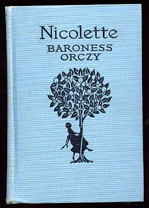 Nicolette: A Tale of Old Provence. Baroness ORCZY
