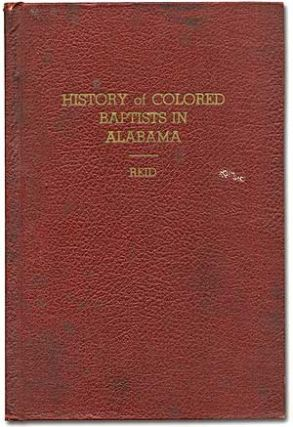 History of Colored Baptists in Alabama: Including Facts About Men, Women and Events of the...