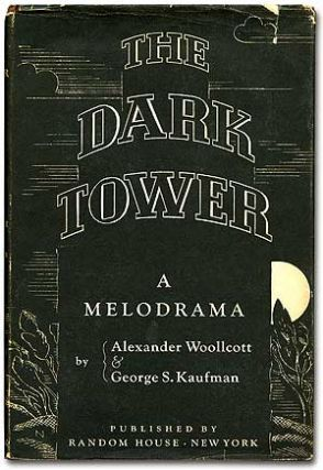The Dark Tower: A Melodrama. Alexander WOOLLCOTT, George S. Kaufman