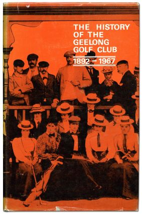 The History of the Geelong Golf Club 1892-1967. Gordon LONG