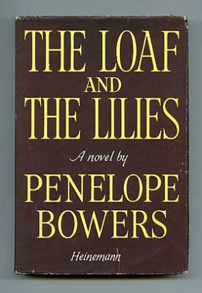 The Loaf and the Lilies. Penelope BOWERS.