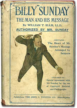 """Billy"" Sunday: The Man and His Message. William T. ELLIS, LL D"