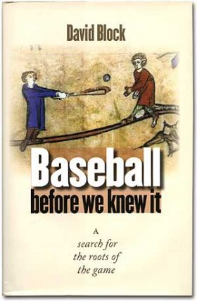 Baseball Before We Knew It: A Search for the Roots of the Game. David BLOCK