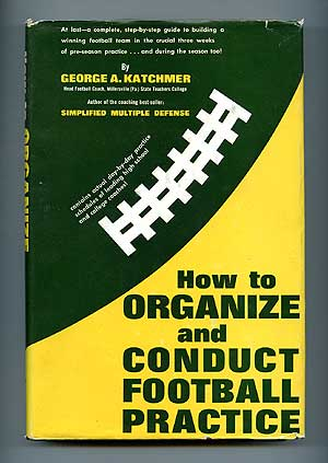 How to Organize and Conduct Football Practice. George A. KATCHMER