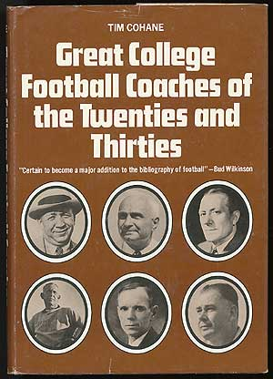 Great College Football Coaches of the Twenties and Thirties. Tim COHANE