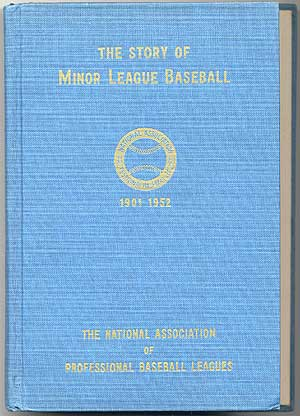 The Story of Minor League Baseball: A History of the Game of Professional Baseball in the United...