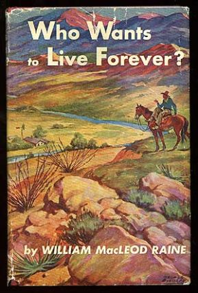 Who Wants to Live Forever. William MacLeod RAINE
