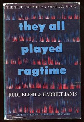 They All Played Ragtime: The True Story of an American Music. Rudi BLESH, Harriet Janis