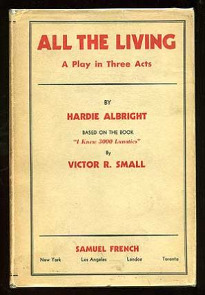 "All the Living: A Play in Three Acts. Based on the book ""I Knew 3000 Lunatics"" by Victor R...."