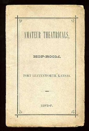 Amateur Theatricals, Hop-Room, Fort Leavenworth, Kansas. 1872-7