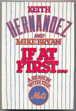 If At First: A Season with the Mets. Keith HERNANDEZ, Mike Bryan