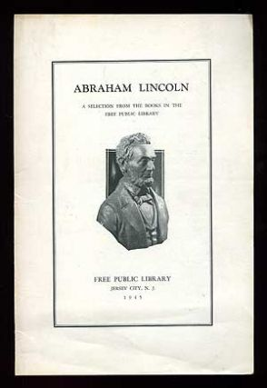 Abraham Lincoln: A Selection from the Books in the Free Public Library