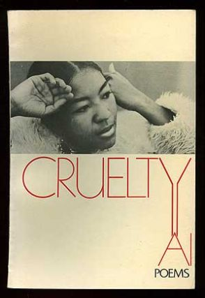 Cruelty: Poems by Ai. AI, aka Florence Anthony.