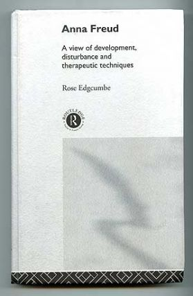 Anna Freud: A View of Development, Disturbance and Therapeutic Techniques. Rose EDGCUMBE