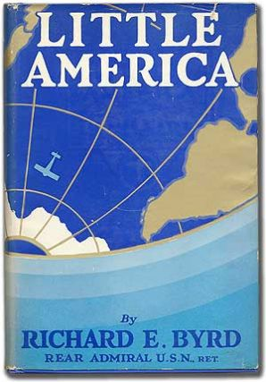Little America: Aerial Exploration in the Antarctic. The Flight to the South Pole. Richard E. BYRD.