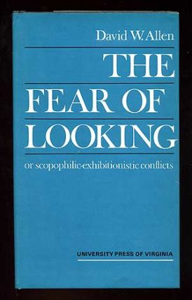 The Fear of Looking or Scopophilic-Exhibitionistic Conflicts. David W. ALLEN