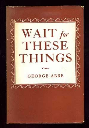 Wait for These Things. George ABBE.