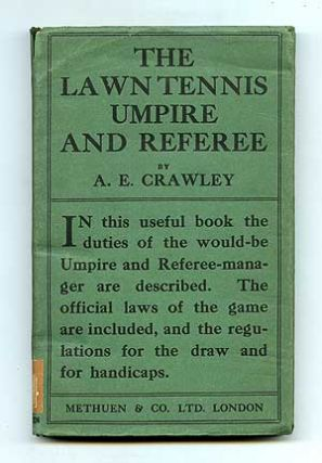 The Lawn Tennis Umpire and Referee: What He Must Know and What He Should Do. A. E. CRAWLEY.